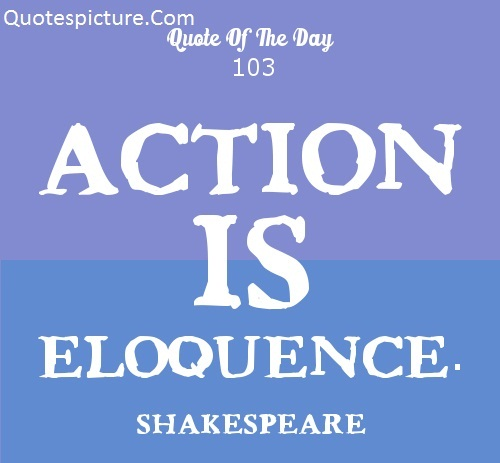 Action Quotes - Action Is Eloquence By Shakespeare