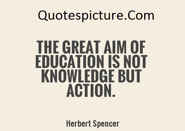 Action Quotes - Education Is Not Knowledge But Action By Herbert Spencer