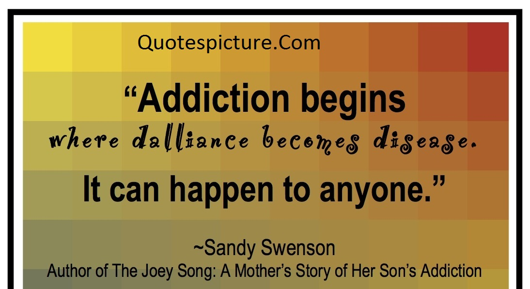 Addiction Quotes - Addiction Begins It Can Happen To Anyone By Sandy Swenson