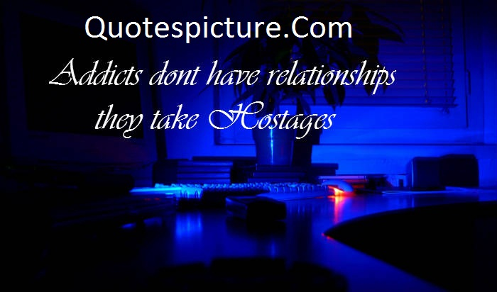 Addiction Quotes - Addiction Dont Have Relationship