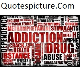 Addiction Quotes - Addiction Drug Abuse
