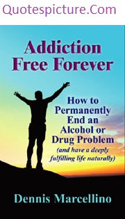 Addiction Quotes - Addiction Free Forever By Dennis Marcellino