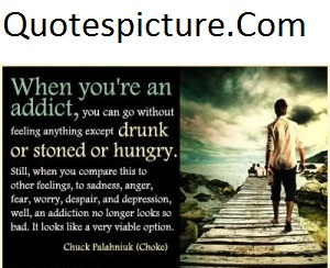 Addiction Quotes - When You're An Addict By Choke