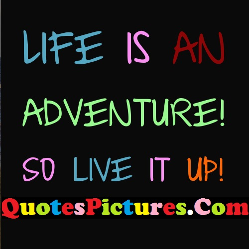 Adventure Life Quote - Life Is An Adventure