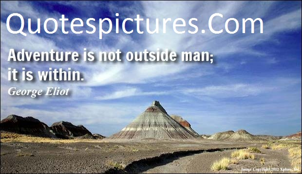 Adventure Quotes - Adventure Is Not Outside Man By George Eliot