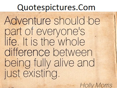 Adventure Quotes - Adventure Should Be Part Of Everyone's Life By Holly Morris