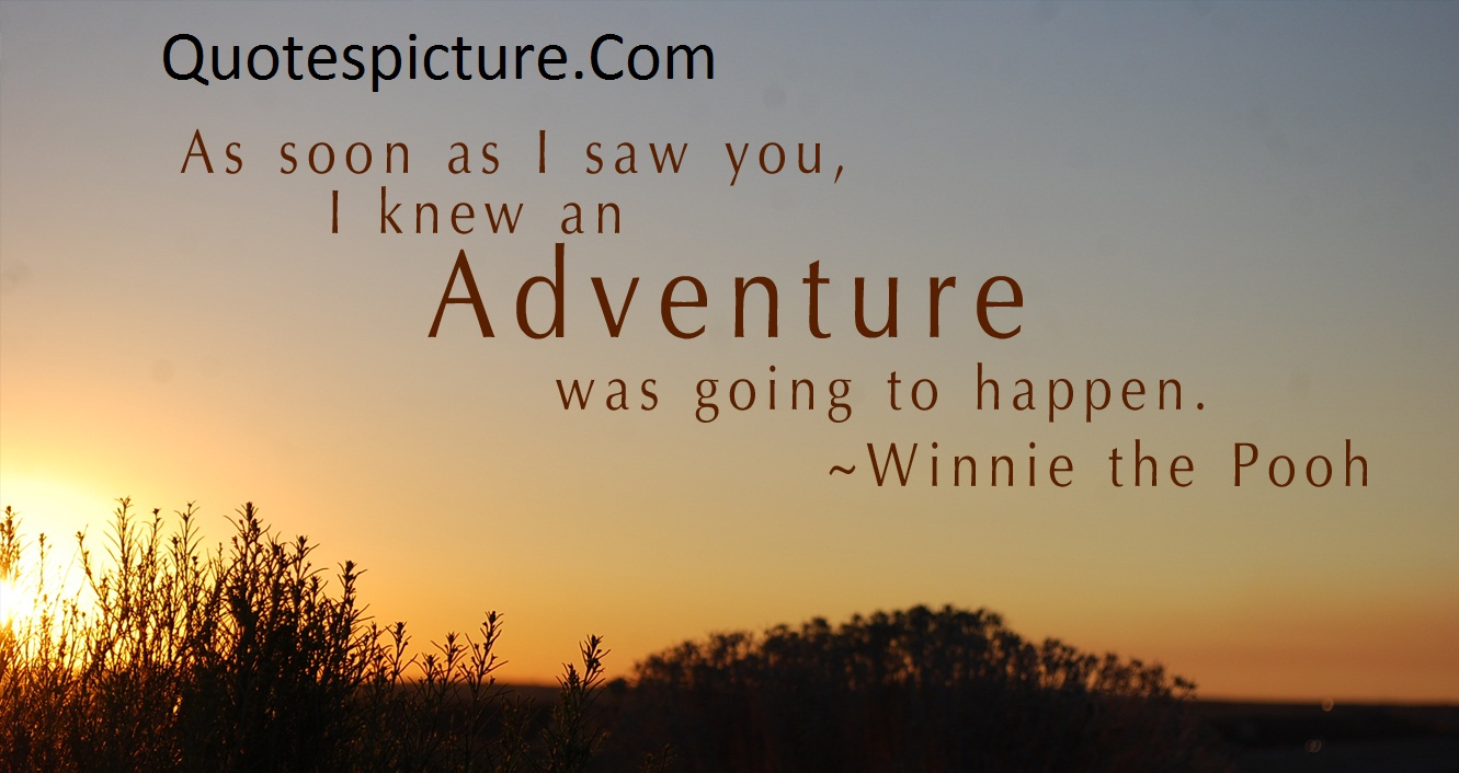 Adventure Quotes - I Knew An Adventure Was Going To Happen Winnie The Pooh