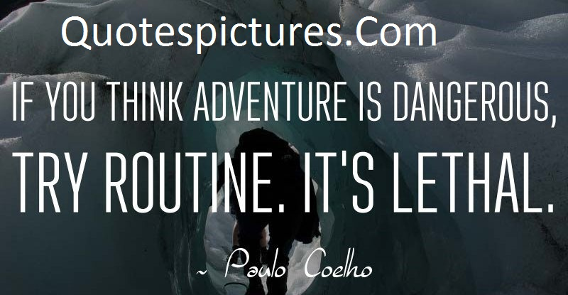 Adventure Quotes - If You Think Adventure Is Dangerous By Paulo Coelho