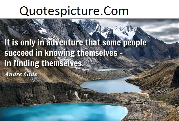 Adventure Quotes - It  Is Only In Adventure That Some People By Andre Gide