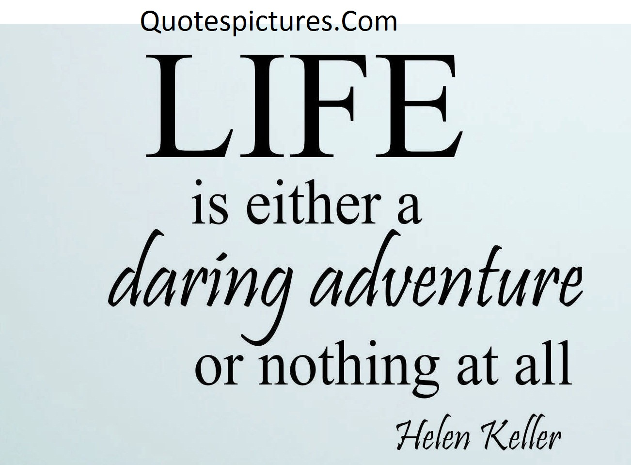 Adventure Quotes - Life Is Either A Daring Adventure By Helen Keller