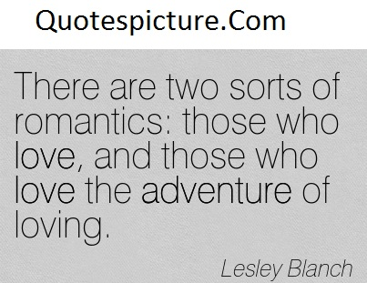 Adventure Quotes - Those Who Love The Adventure Of Loving By Lesley Blanch
