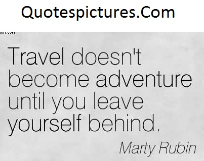 Adventure Quotes - Travel Does Not Become Adventure By Marty Rubin