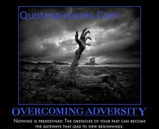Adversity Overcoming -  Quotes
