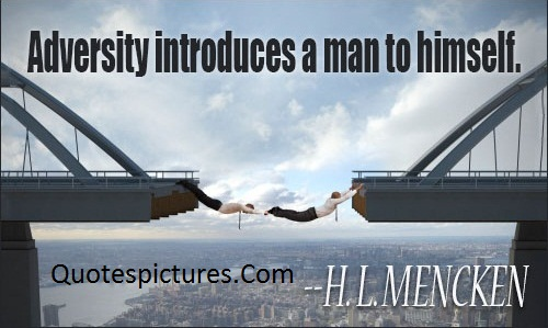 Adversity Quotes - Adversity Introduces A Man To Himself By H.L. Mencken