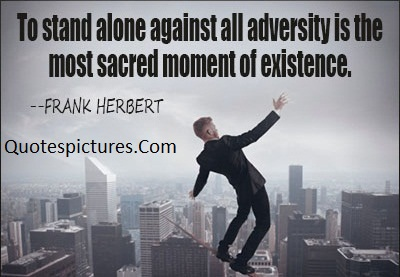 Adversity Quotes  - Adversity Is The Most Sacred Moment Of Existence By Frank Herbert