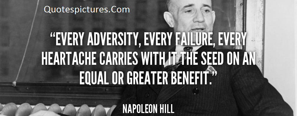 Adversity Quotes  - Every Adversity  With It The Seed On An Equal Or Greater Benefit By Napoleon Hill