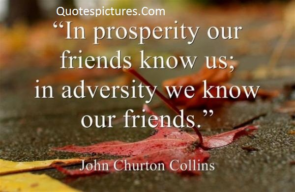 Adversity Quotes  - In Adversity We Know Our Friends By John Churton Collins
