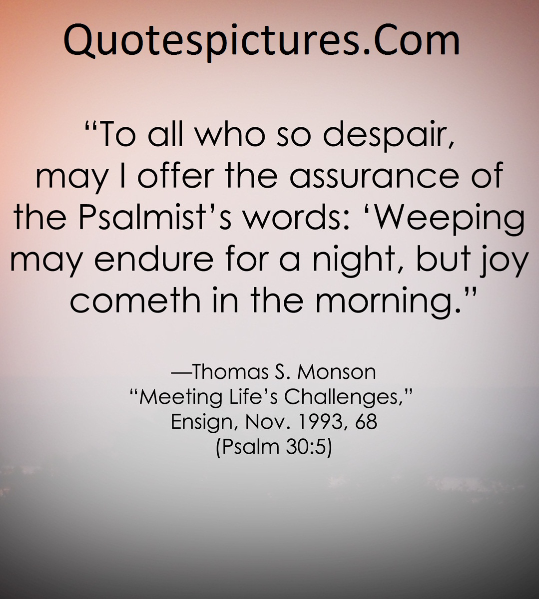 Adversity Quotes  - Weeping May Endure For A Night, But Joy Cometh In The Morning By Thomas S. Monson