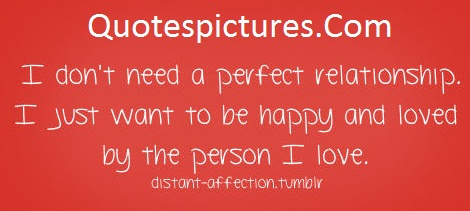 Affection Quotes - I Dont Need A Perfect Relationship