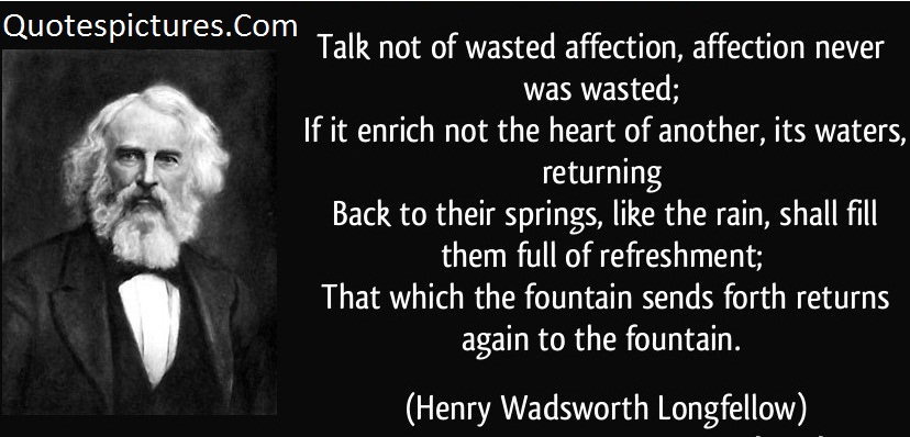 Affection Quotes - Talk Not Of Wasted Affection, Affection Never Was Wasted By Herry Wadsworth Longfellow
