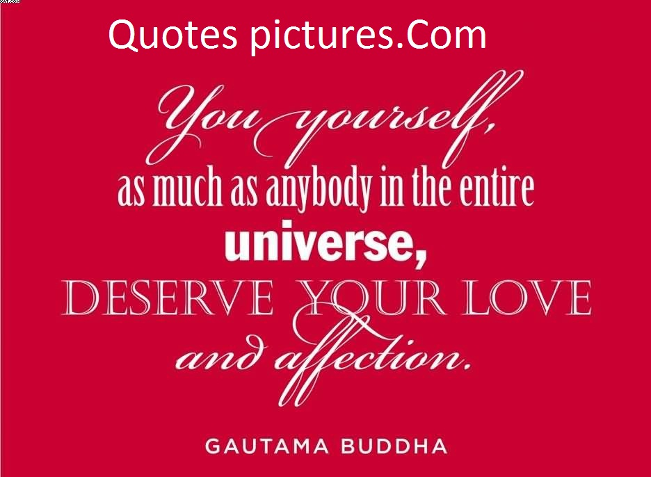 Affection Quotes - You Yourself As Much As Anybody In The Entire Universe By Gautam Buddha