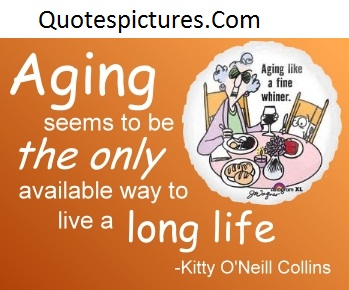 Aging Quotes - Avaliable Way To Live A Long Life By Kitty O'Neill Collins