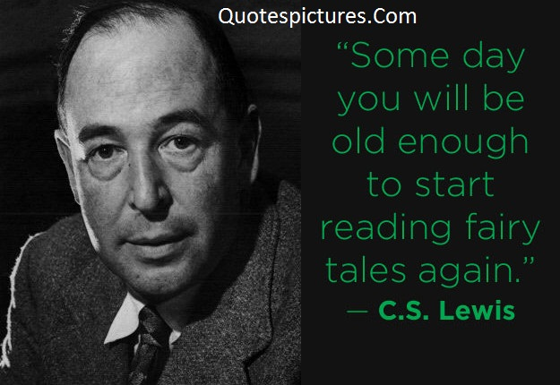 Aging Quotes - Some Day You Will Be Old Enough By C.S. Lewis