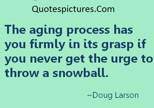 Aging Quotes - The Aging Process Has You Firmly In Its Grap By Doug Larson