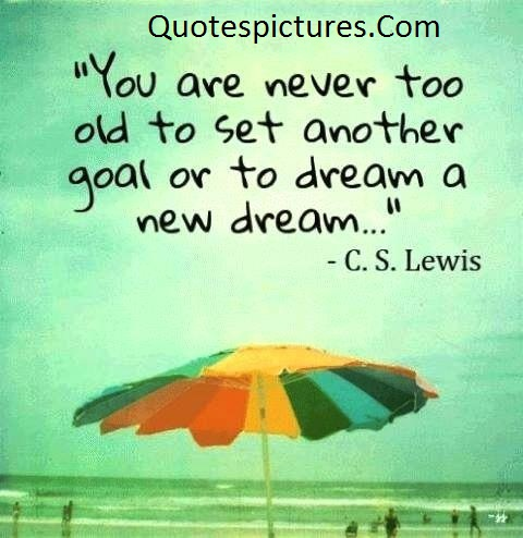 Aging Quotes - You Are Never Too Old To Set Another Goal By C.S. Lewis