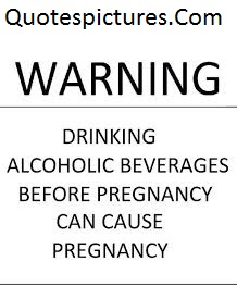 Alcohol Quotes -Drinking Alcoholic Beverages Before Pregnancy