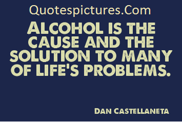 Alcohol Quotes - The Solution To Many Of Life's Problems By Dan Castellaneta