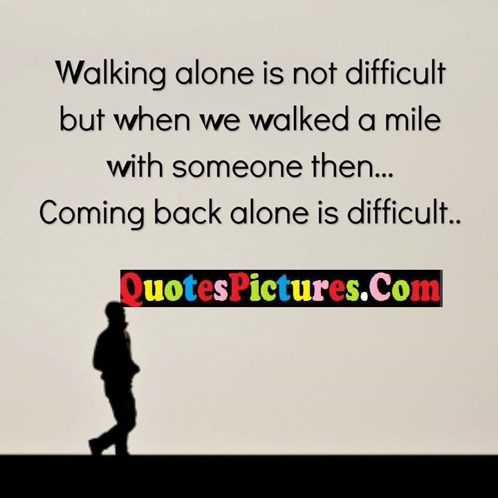 alone walked mile alone