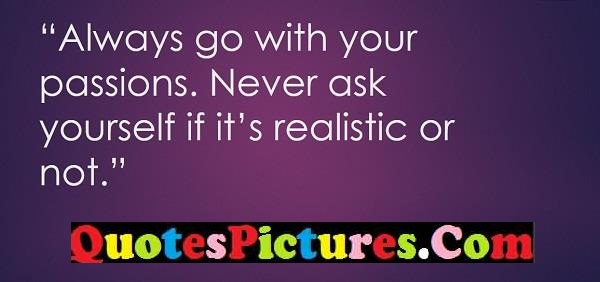always passions never realistic