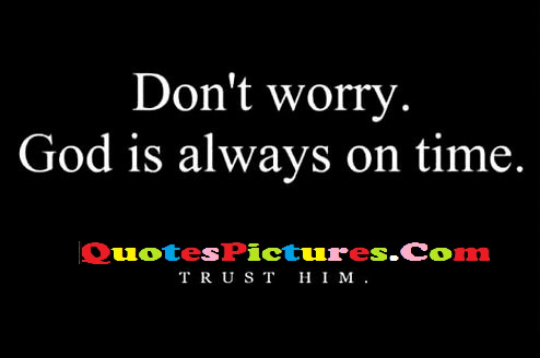 Amazing God Quote - Don't Worry. God Is Always On Time.