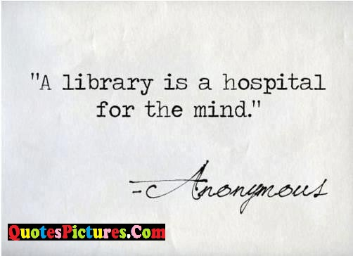 Amazing Graduation Quote - A Library Is A Hospital For The Mind.