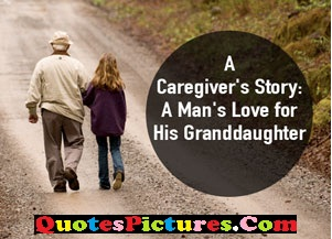 Amazing Grandfather Quote - A Caregiver's Story; A Man's Love For His Granddaughter