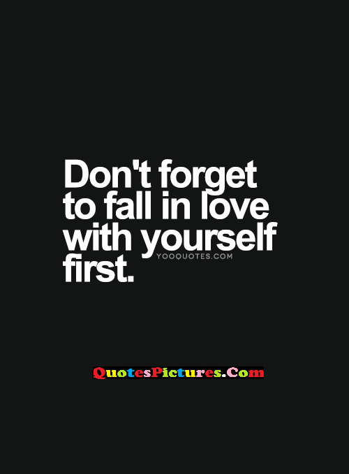 Amazing Health Quote - Do Not Forget To Fall In Love With Yourself First.