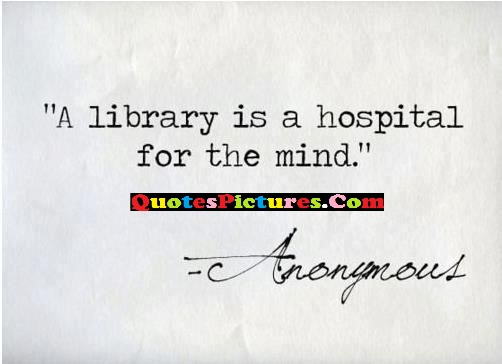 Amazing Homecoming Quote - A Library Is A Hospital For The Mind.