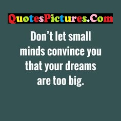Amazing Hope Quote - Don't Let Small Minds Convince You That Your Dreams Are too Big.