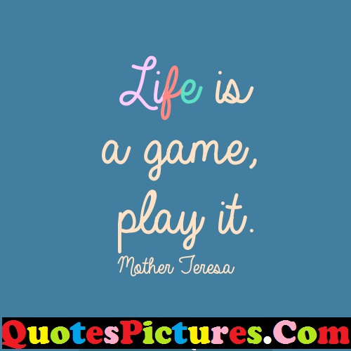 Amazing Life Quote - Life Is A Game Play It By Mother Jeresa