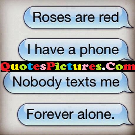 Amazing Life Quote - Nobody Text Me Forever Alone