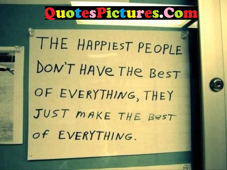Amazing Life Quote - The Happiest People Don't Have The Best Of Everything