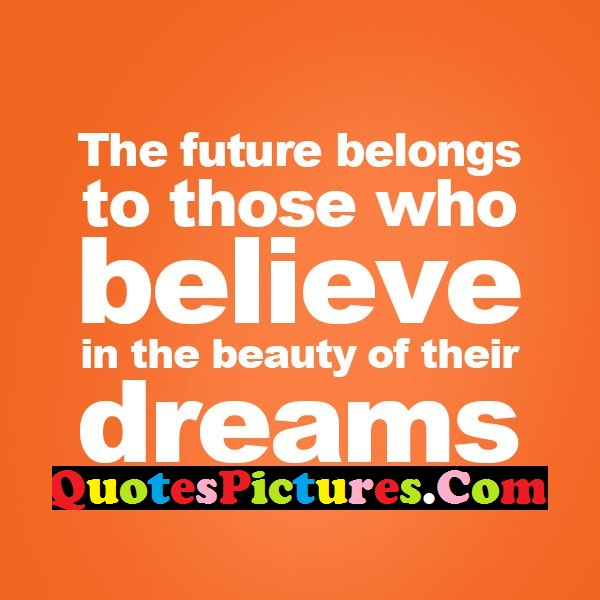 Amazing Life Quotes - Believe In The Beauty Of Their Dreams