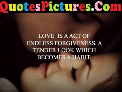Amazing Love Quote - Love Is A Act Of Endless Forgiveness