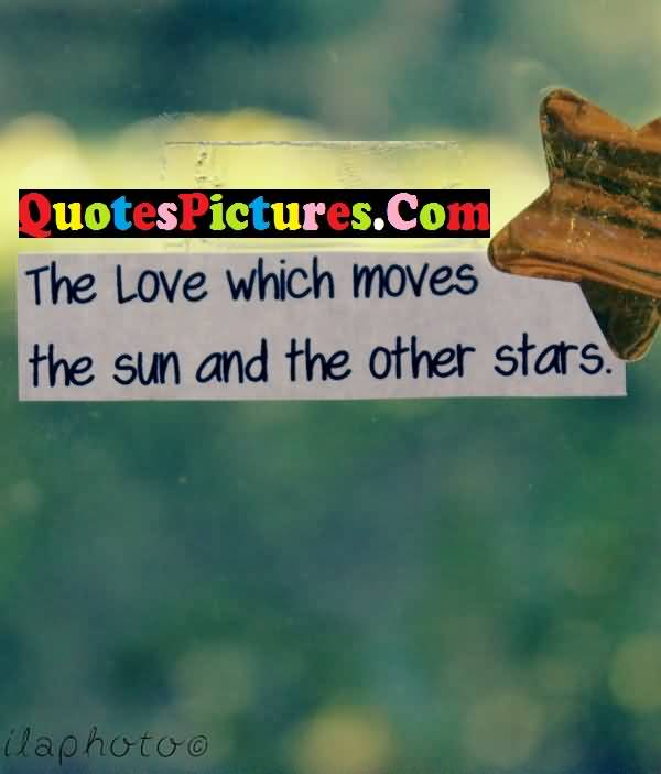 Amazing Love Quote - The Love Which Moves The Sun And The Other Stars