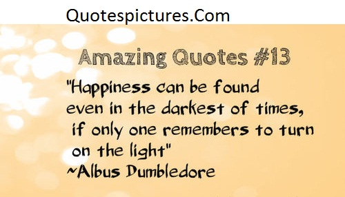 Amazing Quotes - Happiness Can Be Found Even In Darkest Of Times