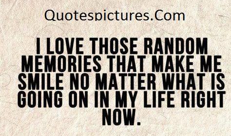 Amazing Quotes - I love Those Random Memories