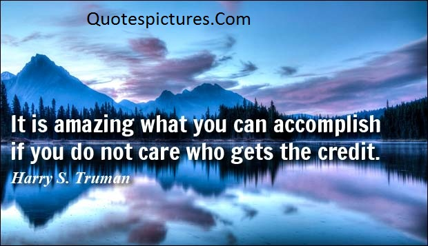 Amazing Quotes - It Is AmazingWhat You Can Accomplish By Harry S. Truman