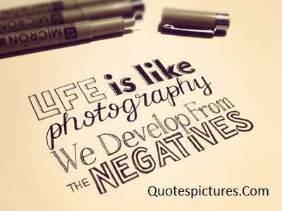 Amazing Quotes - Life Is Like Photography