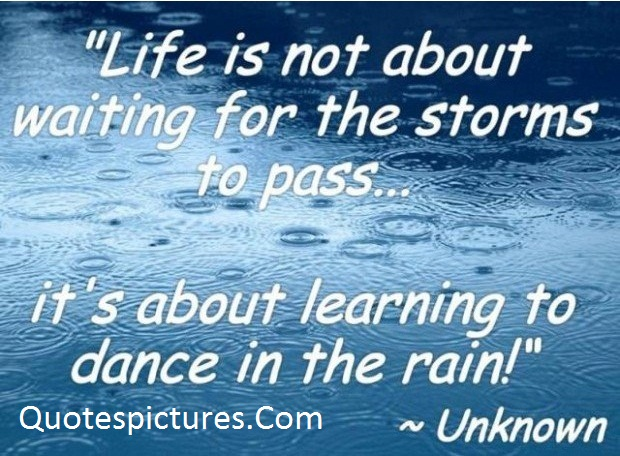 Amazing Quotes - Life Is Not About Waiting For The Storms To Pass